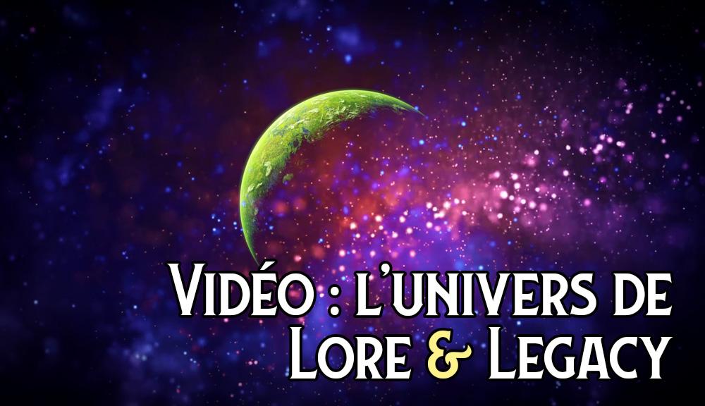 Vidéo : L'univers de Lore & Legacy